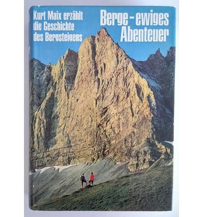 Maix, Kurt: Berge - ewiges Abenteuer. Kurt Maix erzählt die Geschichte des Bergsteigens. ...