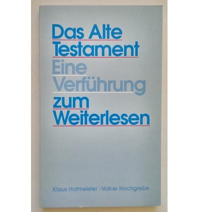 Hofmeister, Klaus  und Hochgrebe, Volker: Das Alte Testament. Eine Verführung zum Weiterlesen ...