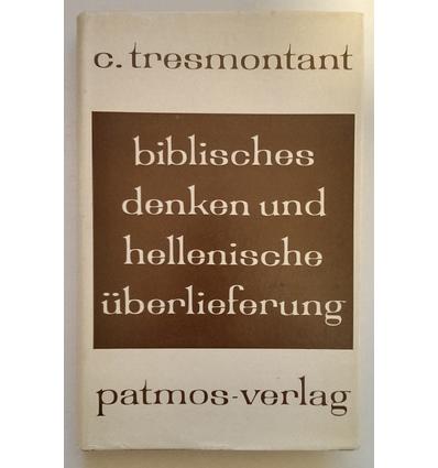 Tresmontant, Claude: Biblisches Denken und hellenische Überlieferung. Ein Versuch. ...