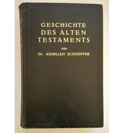 Schoepfer (Schöpfer), Aemilian: Geschichte des Alten Testaments mit besonderer Rücksicht a ...