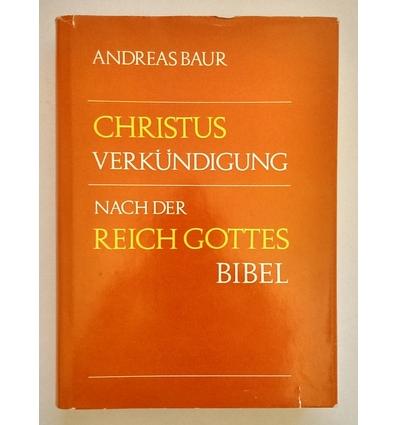 Baur, Andreas: Christusverkündigung nach der Reich-Gottes-Bibel. Mit einer vergleichenden  ...