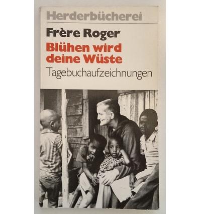 Roger, Frère: Blühen wird deine Wüste. Tagebuchaufzeichnungen (1977 - 1979). ...