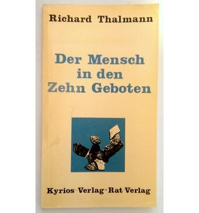 Thalmann, Richard: Der Mensch in den zehn Geboten. ...
