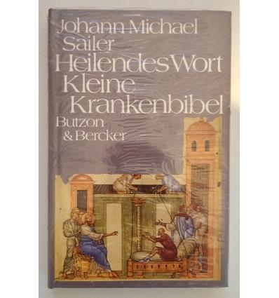 Sailer, Johann Michael: Heilendes Wort. Kleine Krankenbibel. ...