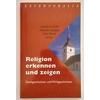 Groß, Engelbert  und Spölgen, Johannes  und Wehrle, Paul (Hrsg.): Religion erkennen und zeigen.  ...
