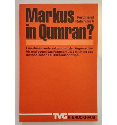Rohrhirsch, Ferdinand: Markus in Qumran ? Eine Auseinandersetzung mit den Argumenten für u ...