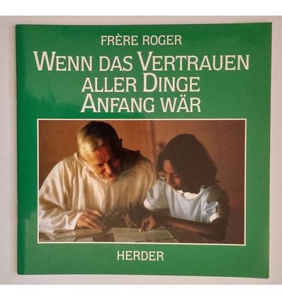 Roger, Frère: Wenn das Vertrauen aller Dinge Anfang wär. ...