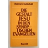 Kahlefeld, Heinrich: Die Gestalt Jesu in den synoptischen Evangelien. ...