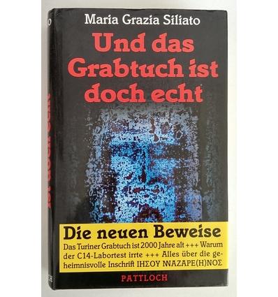 Siliato, Maria Grazia: Und das Grabtuch ist doch echt. Die neuen Beweise. ...
