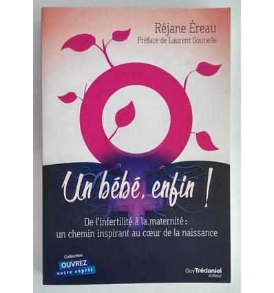 Éreau, Réjane: Un bébé enfin ! De l'infertilité à la maternite: un chemin inspirant au coe ...