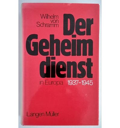 Schramm, Wilhelm von: Der Geheimdienst in Europa 1937 - 1945. ...