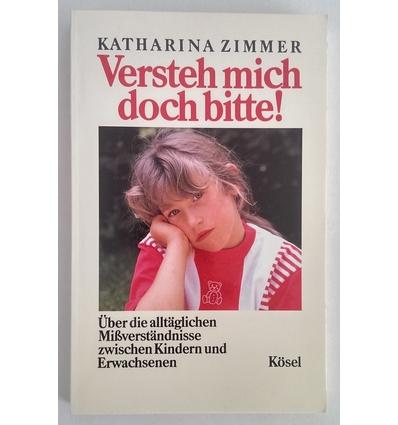 Zimmer, Katharina: Versteh mich doch bitte! Über die alltäglichen Mißverständnisse zwische ...