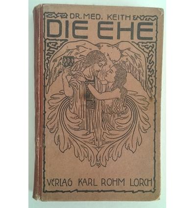 Keith, Melville C.: Die Ehe. Ein Wegweiser zur Erlangung von Gesundheit, Glück und langem  ...