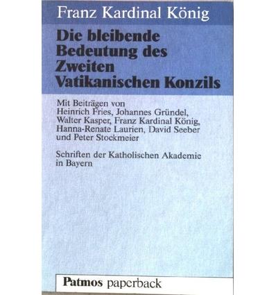 König, Franz (Hrsg.): Die bleibende Bedeutung des Zweiten Vatikanischen Konzils. ...
