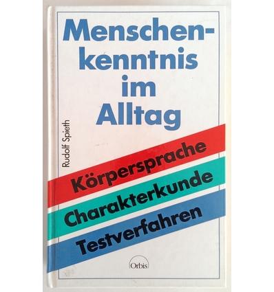 Spieth, Rudolf: Menschenkenntnis im Alltag. Körpersprache, Charakterdeutung, Testverfahren ...