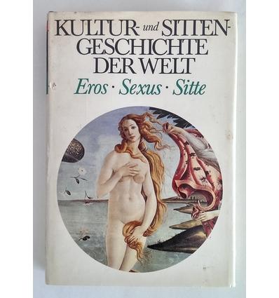 Döbler, Hannsferdinand: Kultur- und Sittengeschichte der Welt. Eros, Sexus, Sitte. ...