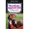 Stein, Arnd: Wenn Kinder aggressiv sind. Wie Eltern verstehen und helfen können. ...