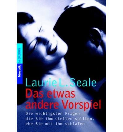 Seale, Laurie L.: Das etwas andere Vorspiel. Die wichtigsten Fragen, die Sie ihm stellen s ...