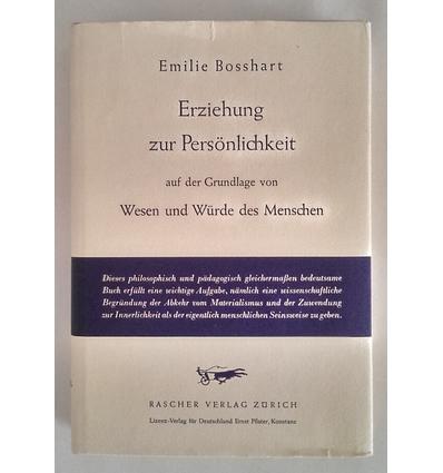 Bosshart, Emilie: Erziehung zur Persönlichkeit auf der Grundlage von Wesen und Würde des M ...