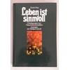 Neu, Erwin: Leben ist sinnvoll. Überlegungen von Naturwissenschaftlern - Aussagen der Heil ...