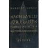 Rubin, Harriet: Machiavelli für Frauen. Strategie und Taktik im Kampf der Geschlechter. ...