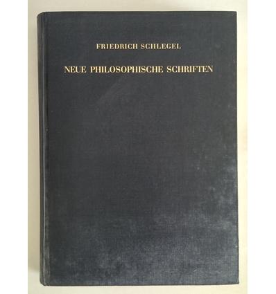 Schlegel, Friedrich: Neue philosophische Schriften. Mit einer Fasimilereproduktion von Sch ...