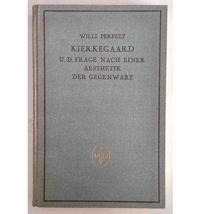Perpeet, Willi: Kierkegaard und die Frage nach einer Aesthetik der Gegenwart. ...