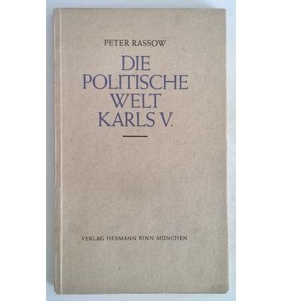 Rassow, Peter: Die politische Welt Karls V. ...