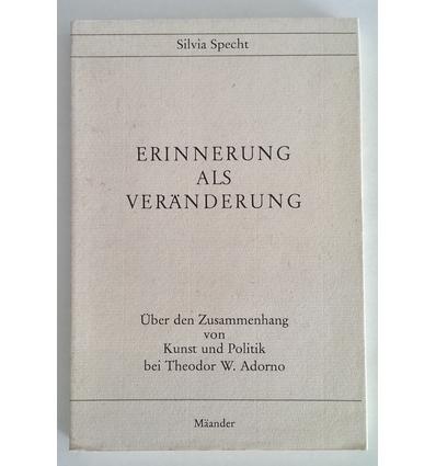 Specht, Silvia: Erinnerung als Veränderung. Über den Zusammenhang von Kunst und Politik be ...