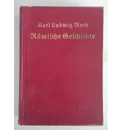 Roth, Karl Ludwig: Römische Geschichte nach den Quellen erzählt von Karl Ludwig Roth. ...