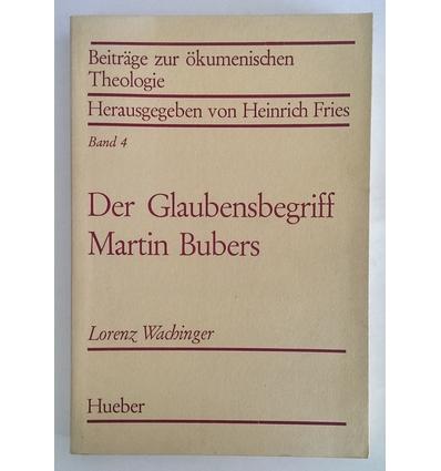 Wachinger, Lorenz: Der Glaubensbegriff Martin Bubers. ...
