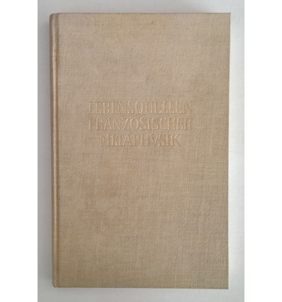 Lion, Ferdinand: Lebensquellen französischer Metaphysik. Descartes, Rousseau, Bergson. ...