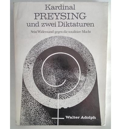 Adolph, Walter: Kardinal Preysing und zwei Diktaturen. Sein Widerstand gegen die totalitär ...