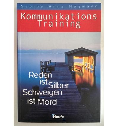 Hegmann, Sabine Anna: Kommunikations-Training. Reden ist Silber - Schweigen ist Mord. ...