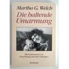Welch, Martha G.: Die haltende Umarmung. ...