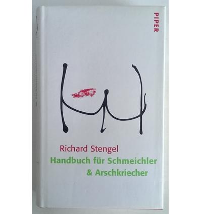 Stengel, Richard: Handbuch für Schmeichler & Arschkriecher. ...