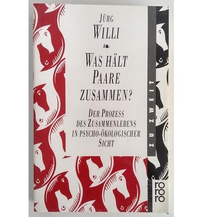 Willi, Jürg: Was hält Paare zusammen? Der Prozess des Zusammenlebens in psycho-ökologische ...