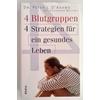 D'Adamo, Peter J. und Whitney, Catherine: 4 Blutgruppen - 4 Strategien für ein gesundes Leben ...