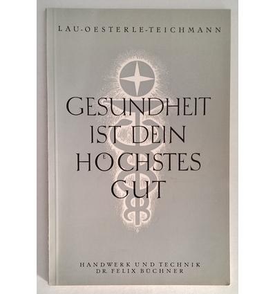 Lau, Auguste  und Fuchs-Oesterle, Hermine  und Teichmann, Irma: Gesundheit ist dein höchstes Gut ...