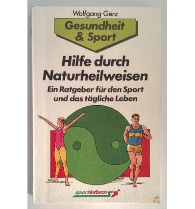 Gerz, Wolfgang: Hilfe durch Naturheilweisen. Ein Ratgeber für den Sport und das tägliche L ...