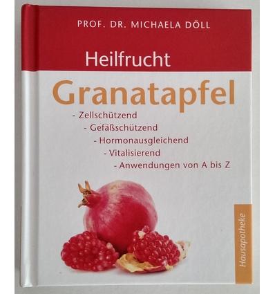 Döll, Michaela: Heilfrucht Granatapfel. Zellschützend, Gefäßschützend, Hormonausgleichend, ...