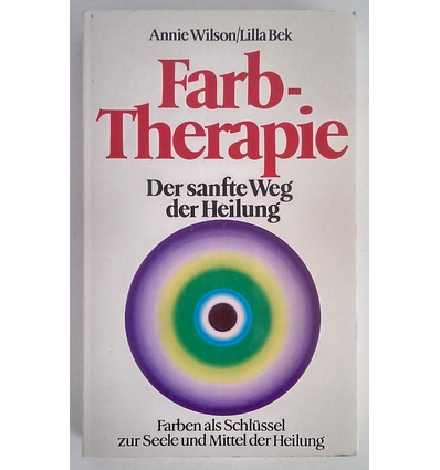 Wilson, Annie  und Bek, Lilla: Farb-Therapie. Der sanfte Weg der Heilung. Farben als Schlüsse ...