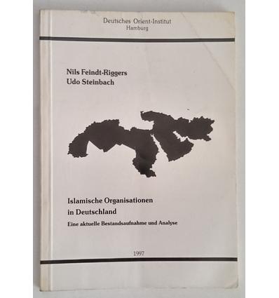 Feindt-Riggers, Nils  und Steinbach, Udo: Islamische Organisationen in Deutschland. Eine aktu ...