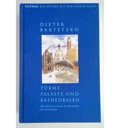 Bartetzko, Dieter: Türme, Paläste und Kathedralen. Eine Zeitreise durch die Geschichte der ...