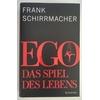 Schirrmacher, Frank: Ego. Das Spiel des Lebens. ...