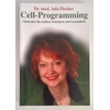 Fischer, Ada: Cell-Programming. Methoden für zeitlose Schönheit und Gesundheit. ...