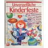 Hennekemper, Gisela: Unvergeßliche Kinderfeste. Tolle Dekorationen, Spiele und Sketche für ...