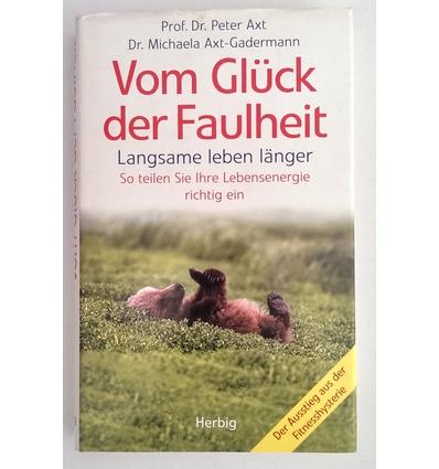 Axt, Peter  und Axt-Gadermann, Michaela: Vom Glück der Faulheit. Langsame leben länger. So te ...
