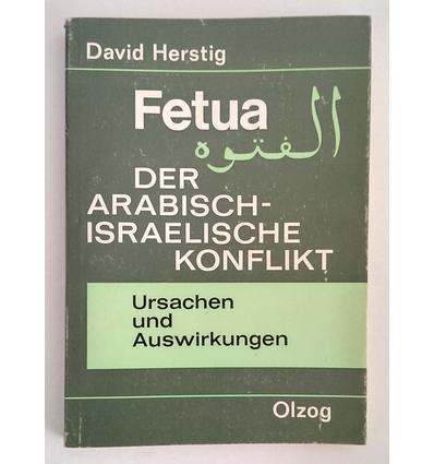 Herstig, David: Fetua, der arabisch-israelische Konflikt. Ursachen und Auswirkungen. ...